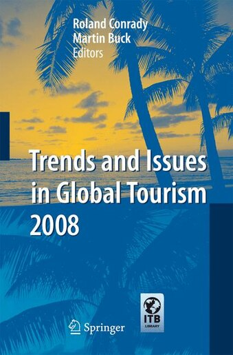 Trends and Issues in Global Tourism 2008 by Roland Conrady