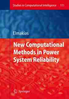 New Computational Methods in Power System Reliability by David Elmakias