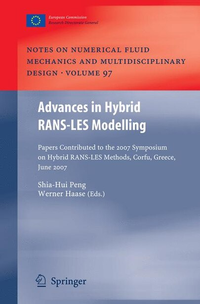 Advances in Hybrid RANS-LES Modelling: Papers contributed to the 2007 Symposium of Hybrid RANS-LES Methods, Corfu, Greece, 17-18 June 2007 by Shia-Hui Peng