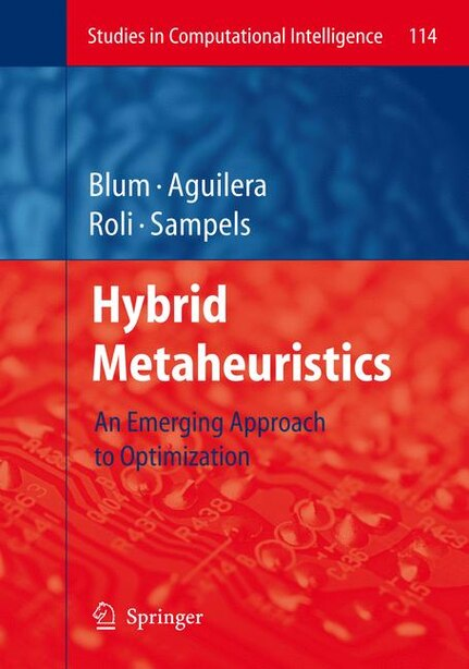 Hybrid Metaheuristics: An Emerging Approach To Optimization by Christian Blum