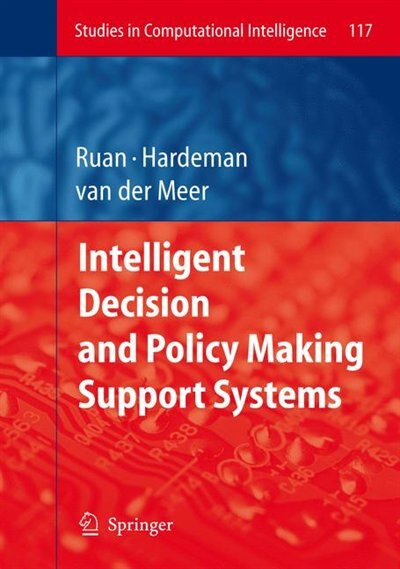 Intelligent Decision and Policy Making Support Systems by Da Ruan