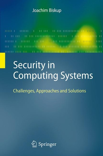Security in Computing Systems: Challenges, Approaches and Solutions de Joachim Biskup