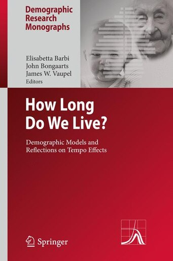 How Long Do We Live?: Demographic Models and Reflections on Tempo Effects by Elisabetta Barbi