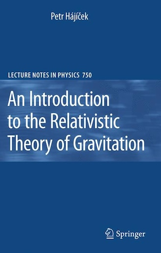 An Introduction to the Relativistic Theory of Gravitation by Petr Hajicek
