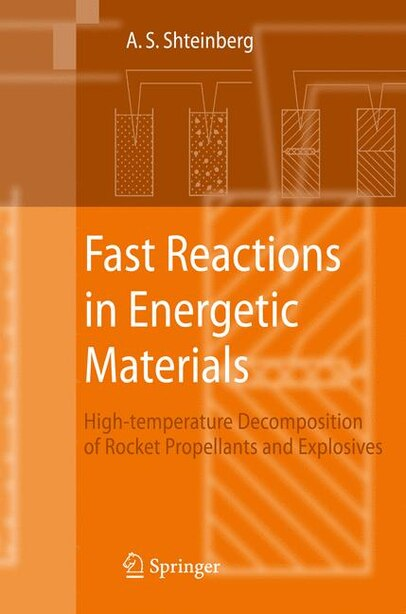Fast Reactions in Energetic Materials: High-Temperature Decomposition of Rocket Propellants and Explosives by Alexander S. Shteinberg
