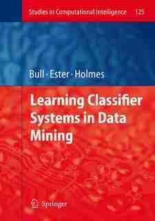 Learning Classifier Systems in Data Mining by Larry Bull
