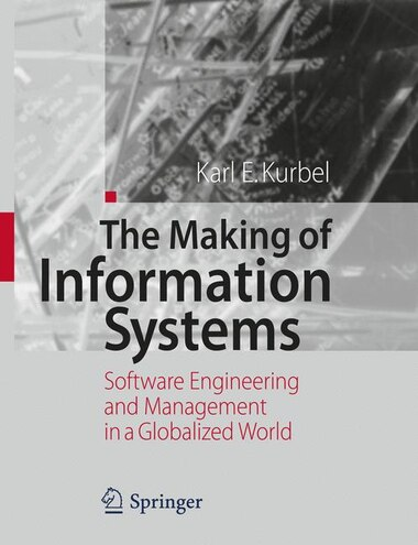 The Making of Information Systems: Software Engineering and Management in a Globalized World by Karl E. Kurbel