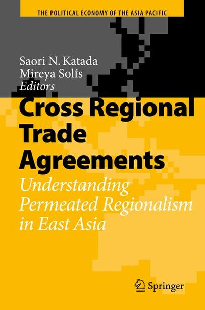 Cross Regional Trade Agreements: Understanding Permeated Regionalism in East Asia by Saori N. Katada