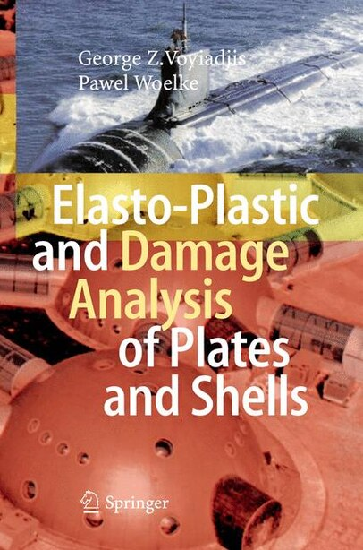 Elasto-Plastic and Damage Analysis of Plates and Shells by George Z Voyiadjis