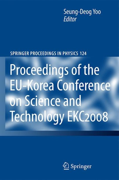 EKC2008 Proceedings of the EU-Korea Conference on Science and Technology by Seung-Deog Yoo