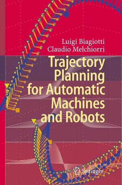 Trajectory Planning for Automatic Machines and Robots by Luigi Biagiotti