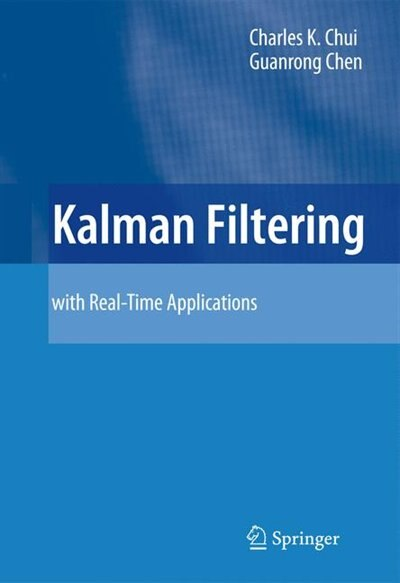 Kalman Filtering: with Real-Time Applications by Charles K. Chui