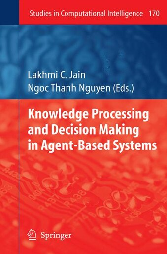 Knowledge Processing and Decision Making in Agent-Based Systems by Lakhmi C. Jain