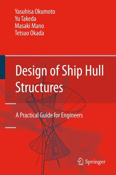 Design of Ship Hull Structures: A Practical Guide for Engineers by Yasuhisa Okumoto