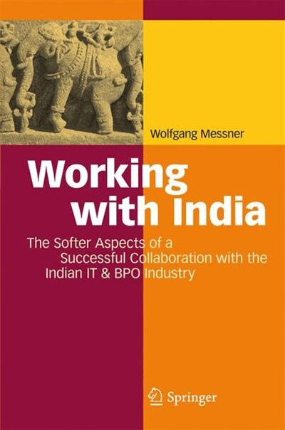 Working with India: The Softer Aspects Of A Successful Collaboration With The Indian It And Bpo Industry by Wolfgang Messner