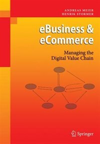 eBusiness & eCommerce: Managing the Digital Value Chain by Andreas Meier