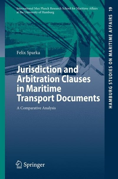 Jurisdiction and Arbitration Clauses in Maritime Transport Documents: A Comparative Analysis by Felix Sparka