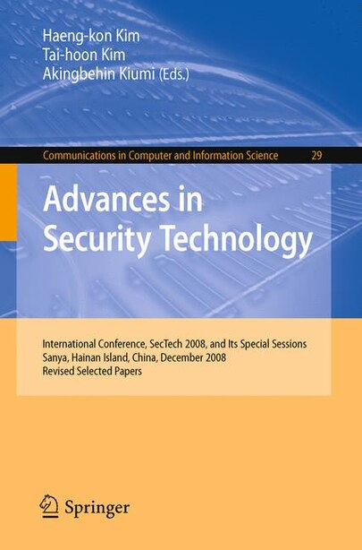 Advances In Security Technology: International Conference, SecTech 2008, and Its Special Sessions, Sanya, Hainan Island, China, Dece by Akingbehin Kiumi