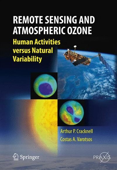 Remote Sensing and Atmospheric Ozone: Human Activities versus Natural Variability by Arthur Philip Cracknell