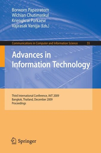 Advances in Information Technology: Third International Conference, IAIT 2009, Bangkok, Thailand, December 1-5, 2009, Proceedings by Borworn Papasratorn