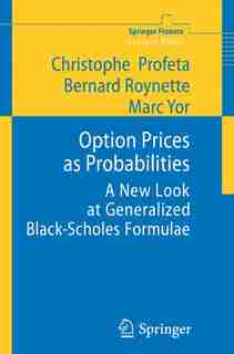 Option Prices as Probabilities: A New Look at Generalized Black-Scholes Formulae by Christophe Profeta