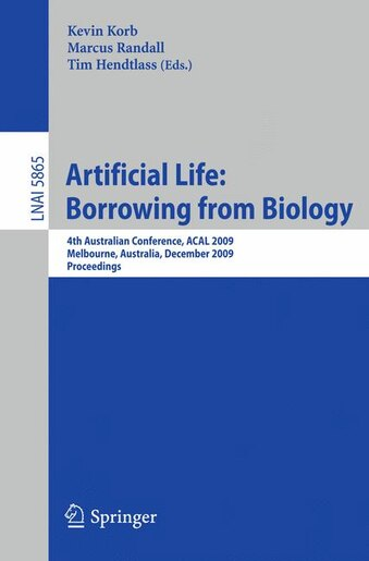 Artificial Life: Borrowing From Biology: 4th Australian Conference, Acal 2009, Melbourne, Australia, December 1-4, 2 by Kevin B. Korb