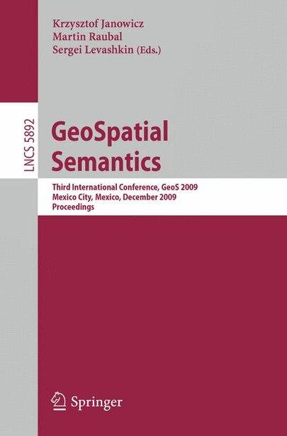 GeoSpatial Semantics: Third International Conference, Geos 2009, Mexico City, Mexico, December 3-4, 2009, Proceedings by Krzysztof Janowicz