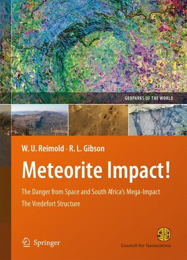 Meteorite Impact!: The Danger from Space and South Africa's Mega-Impact The Vredefort Structure by Wolf Uwe Reimold
