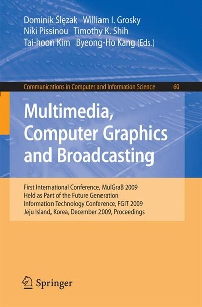 Multimedia, Computer Graphics And Broadcasting: First International Conference, MulGraB 2009, Held as Part of the Furture Generation Information Te by Dominik Slezak