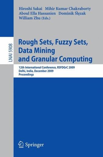 Rough Sets, Fuzzy Sets, Data Mining And Granular Computing: 12th International Conference, Rsfdgrc 2009, Delhi, India, December 16-18, 2009, Proceedings by Hiroshi Sakai