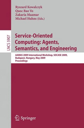 Service-oriented Computing: Agents, Semantics, And Engineering: Aamas 2009 International Workshop, Socase 2009, Budapest, Hunga by Ryszard Kowalczyk