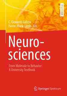 Neurosciences - From Molecule To Behavior: A University Textbook by C. Giovanni Galizia