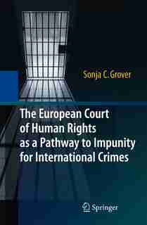The European Court of Human Rights as a Pathway to Impunity for International Crimes by Sonja C. Grover