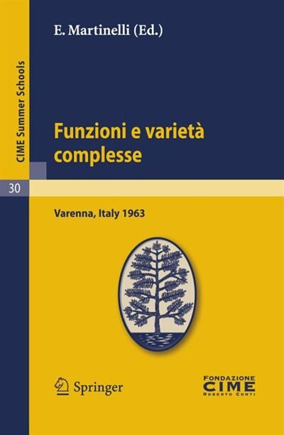 Funzioni E Varietà Complesse: Lectures Given At A Summer School Of The Centro Internazionale Matematico Estivo (c.i.m.e.) Held In by E. Martinelli