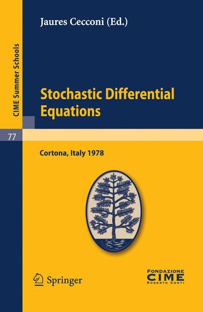 Stochastic Differential Equations: Lectures given at a Summer School of the Centro Internazionale Matematico Estivo (C.I.M.E.) held in by Jaures Cecconi