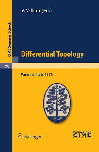 Differential Topology: Lectures given at a Summer School of the Centro Internazionale Matematico Estivo (C.I.M.E.) held in by V. Villani