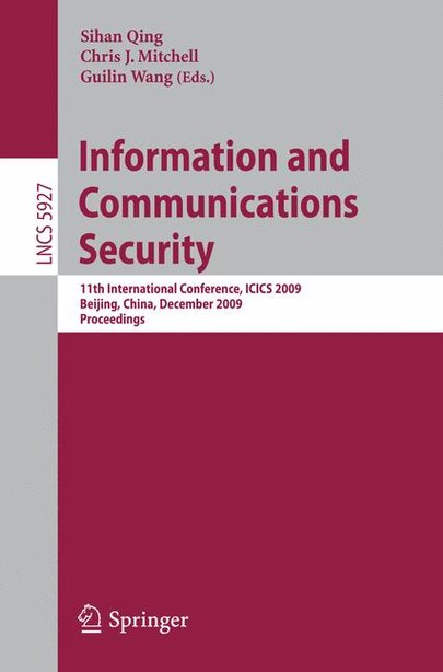Information and Communications Security: 11th International Conference, ICICS 2009 by Sihan Qing