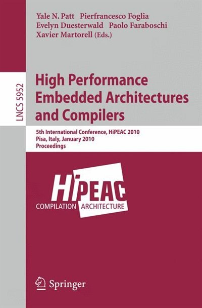 High Performance Embedded Architectures and Compilers: 5th International Conference, HiPEAC 2010, Pisa, Italy, January 25-27, 2010, Proceedings by Yale N. Patt