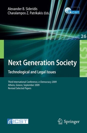 Next Generation Society Technological and Legal Issues: Third International Conference, e-Democracy 2009, Athens, Greece, September 23-25, 2009, Revised Se by Alexander B. Sideridis