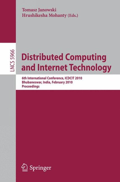 Distributed Computing and Internet Technology: 6th International Conference, ICDCIT 2010, Bhubaneswar, India, February 15-17, 2010, Proceedings by Tomasz Janowski