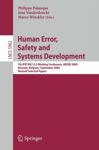 Human Error, Safety and Systems Development: 7th IFIP WG 13.5 Working Conference, HESSD 2009, Brussels, Belgium, September 23-25, 2009, Revised by Philippe Palanque