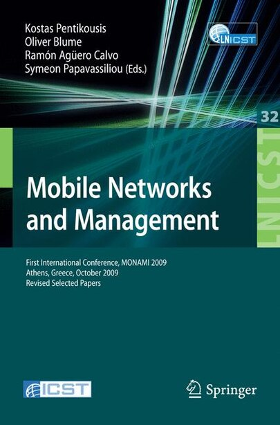 Mobile Networks and Management: First International Conference, MONAMI 2009, Athens, Greece, October 13-14, 2009. Revised Selected by Kostas Pentikousis