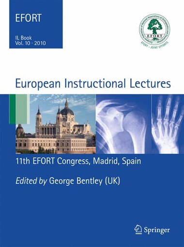 European Instructional Lectures: Volume 10, 2010; 11th EFORT Congress, Madrid, Spain by George Bentley