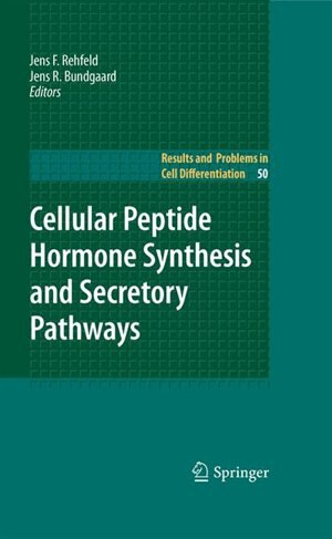 Cellular Peptide Hormone Synthesis and Secretory Pathways by Jens F. Rehfeld