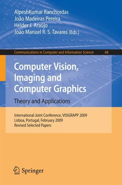 Computer Vision, Imaging And Computer Graphics: Theory And Applications: International Joint Conference, Visigrapp 2009, Lisboa, Portugal, February by AlpeshKumar Ranchordas