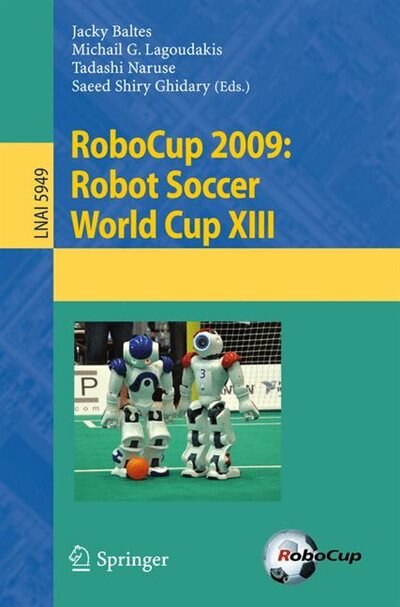 Robocup 2009: Robot Soccer World Cup Xiii by Jacky Baltes