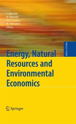 Energy, Natural Resources and Environmental Economics by Endre Bjorndal