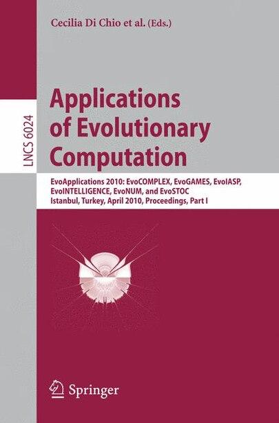 Applications of Evolutionary Computation: EvoApplications 2010: EvoCOMPLEX, EvoGAMES, EvoIASP, EvoINTELLIGENCE, EvoNUM, and EvoSTOC, Istanbul by Cecilia Di Chio