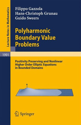 Polyharmonic Boundary Value Problems: Positivity Preserving and Nonlinear Higher Order Elliptic Equations in Bounded Domains by Filippo Gazzola