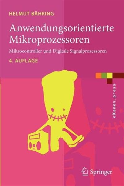 Anwendungsorientierte Mikroprozessoren: Mikrocontroller und Digitale Signalprozessoren by Helmut Bähring